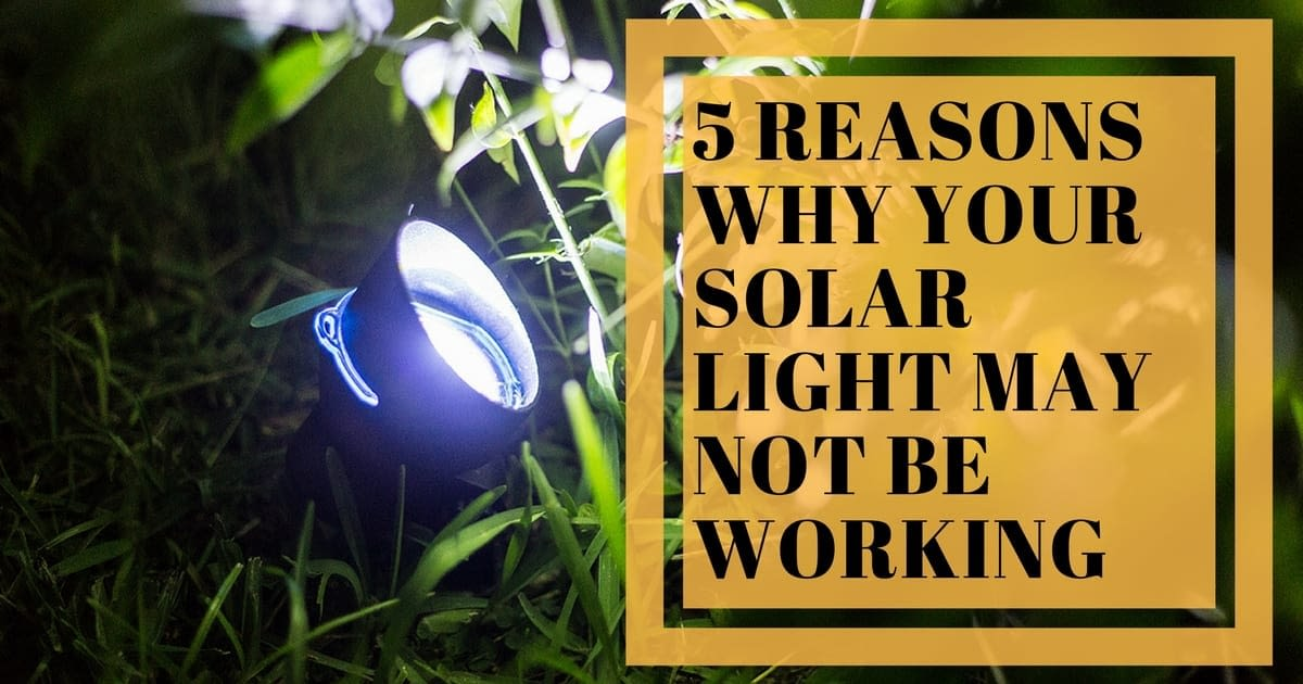 5 Reasons Why Your Solar Light May Not Be Working